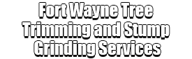 Fort Wayne Tree Trimming and Stump Grinding Services Logo-We Offer Tree Trimming Services, Tree Removal, Tree Pruning, Tree Cutting, Residential and Commercial Tree Trimming Services, Storm Damage, Emergency Tree Removal, Land Clearing, Tree Companies, Tree Care Service, Stump Grinding, and we're the Best Tree Trimming Company Near You Guaranteed!